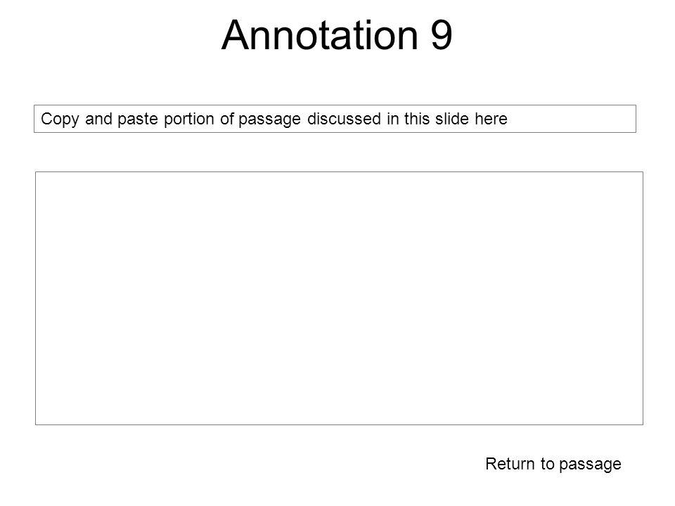 Annotation 9 Return to passage Copy and paste portion of passage discussed in this slide here