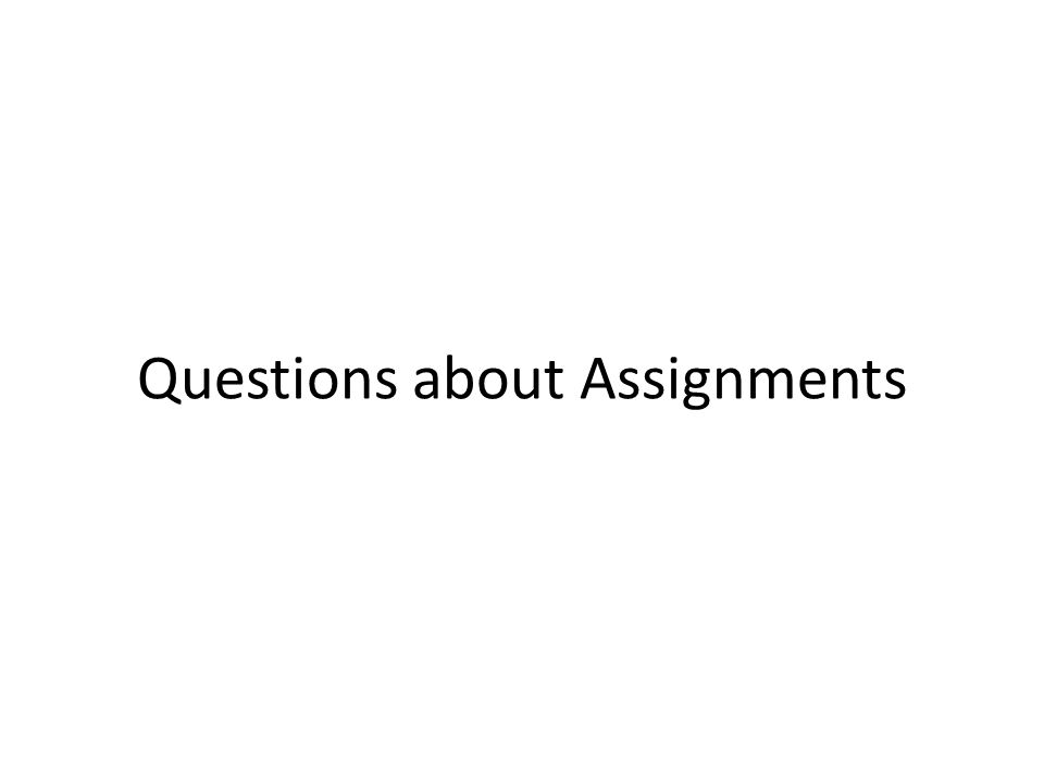 Questions about Assignments