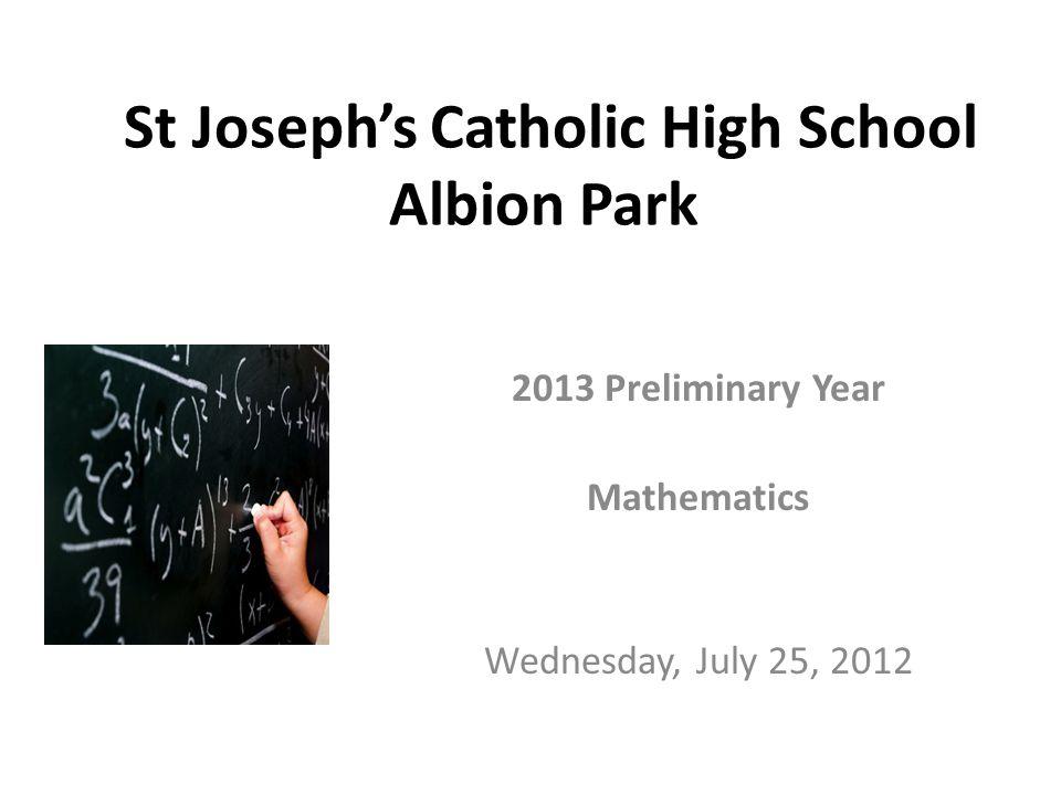St Joseph's Catholic High School Albion Park 2013 Preliminary Year Mathematics Wednesday, July 25, 2012