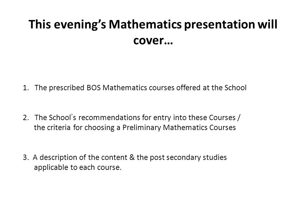 This evening's Mathematics presentation will cover… 1.