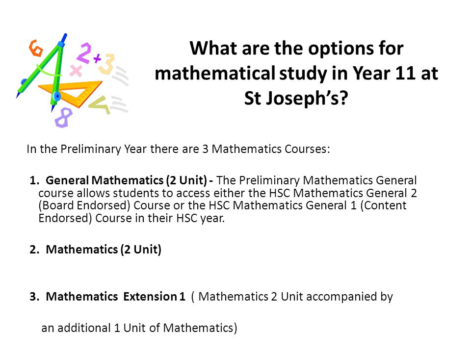 Preliminary Year Content Mathematics Extension 1 - other inequalities - circle geometry - further trigonometry - angle between two lines - internal/external division of lines into given ratios - parametric representation of curves - permutations & combinations -polynomials - harder applications of the Prelim.