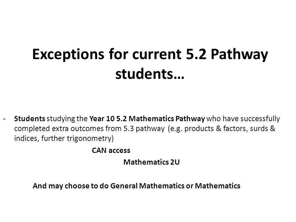 Exceptions for current 5.2 Pathway students… -Students studying the Year Mathematics Pathway who have successfully completed extra outcomes from 5.3 pathway (e.g.
