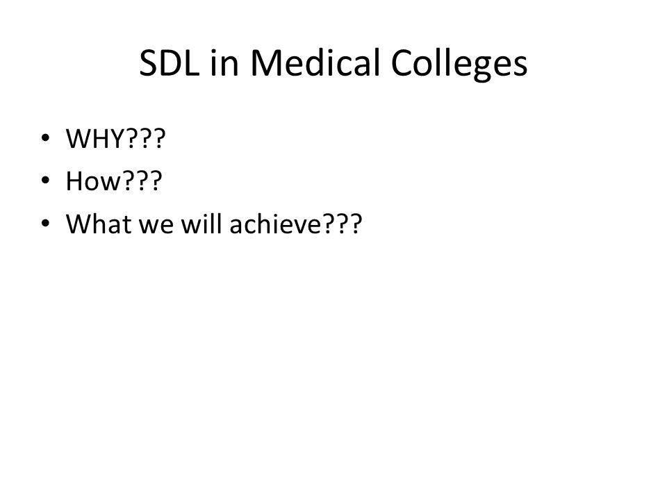 SDL in Medical Colleges WHY How What we will achieve