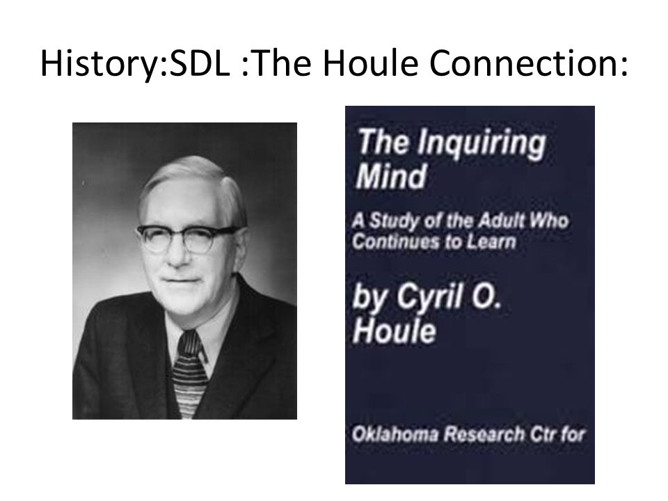 Cyril Houle's key role in thedevelopment of self-directed learning as an area of research.