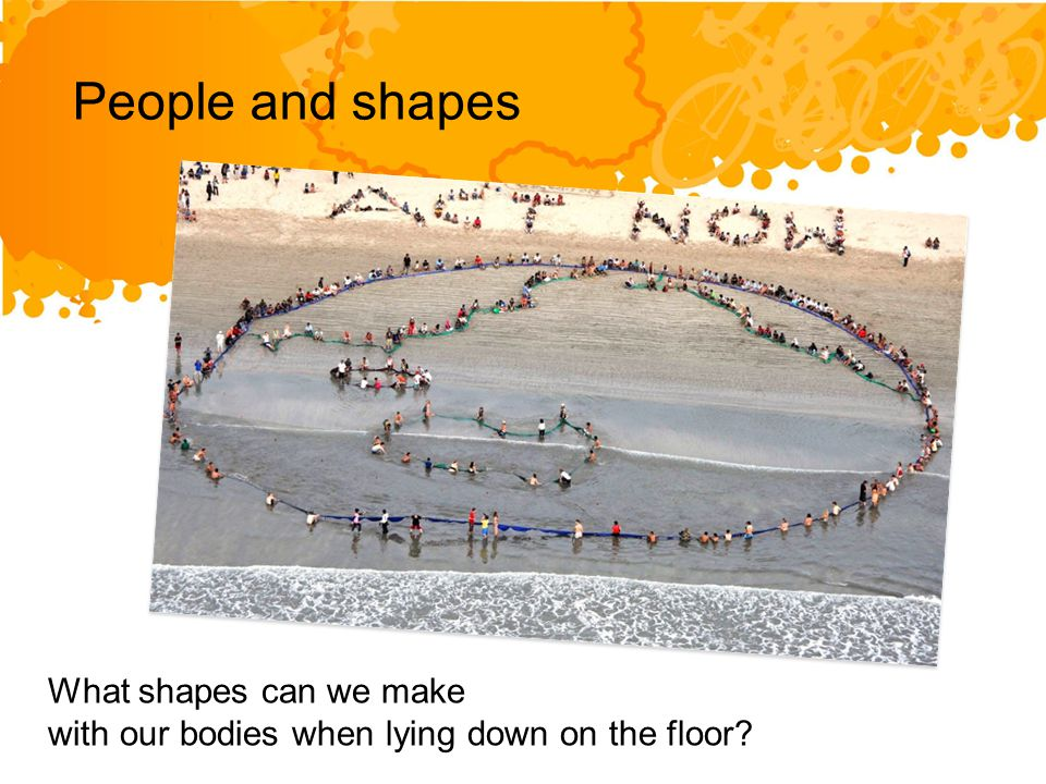 What shapes can we make with our bodies when lying down on the floor People and shapes