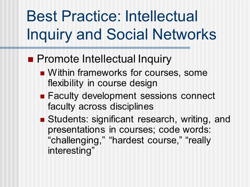 Best Practice: Intellectual Inquiry and Social Networks Promote Intellectual Inquiry Within frameworks for courses, some flexibility in course design