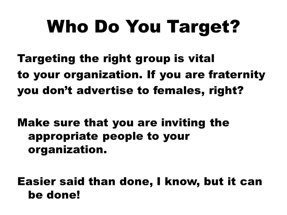 Who Do You Target. Targeting the right group is vital to your organization.
