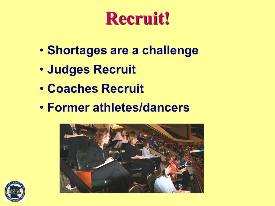 Recruit! Shortages are a challenge Judges Recruit Coaches Recruit Former athletes/dancers
