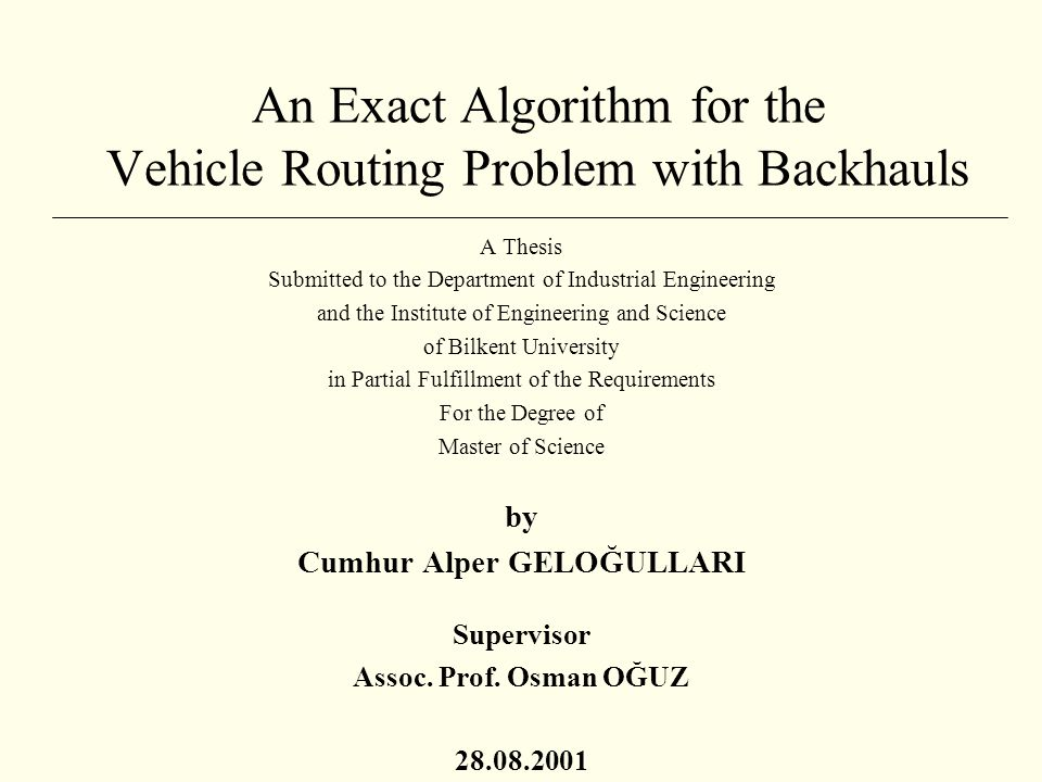 An Exact Algorithm for the Vehicle Routing Problem with Backhauls A Thesis Submitted to the Department of Industrial Engineering and the Institute of