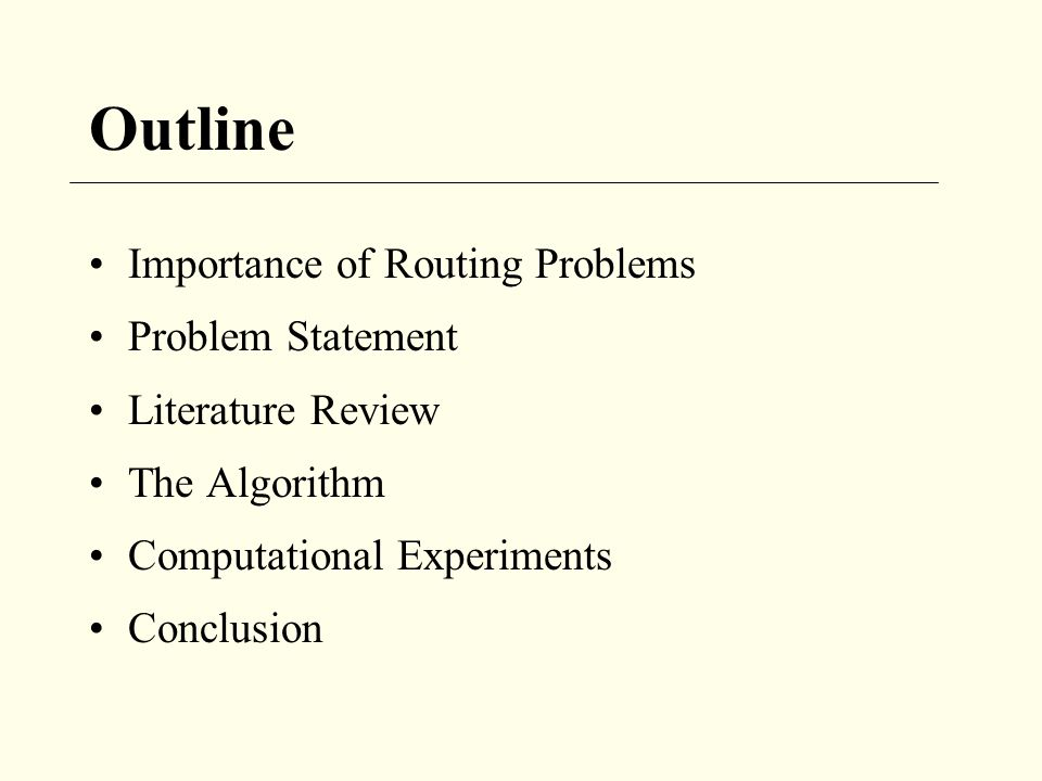 Outline Importance of Routing Problems Problem Statement Literature Review The Algorithm Computational Experiments Conclusion