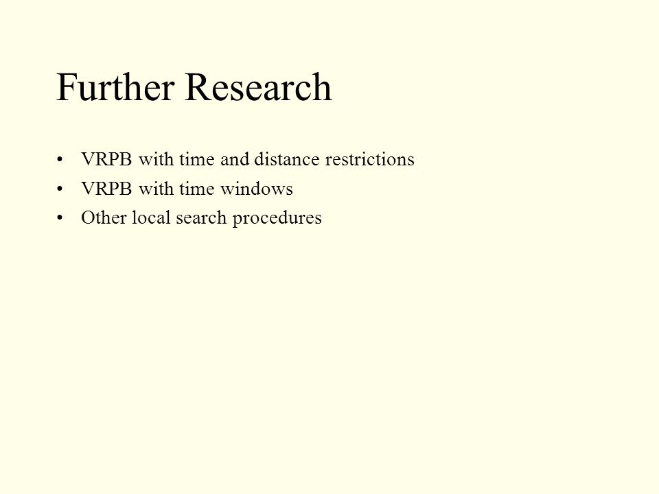 Further Research VRPB with time and distance restrictions VRPB with time windows Other local search procedures