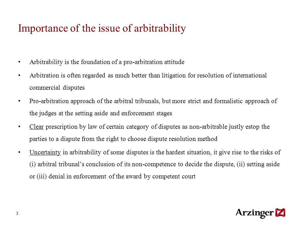 3 Importance of the issue of arbitrability Arbitrability is the foundation of a pro-arbitration attitude Arbitration is often regarded as much better