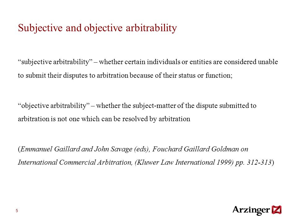 "5 Subjective and objective arbitrability ""subjective arbitrability"" – whether certain individuals or entities are considered unable to submit their di"