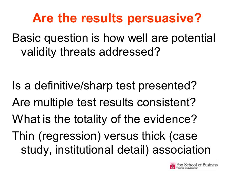 Are the results persuasive. Basic question is how well are potential validity threats addressed.