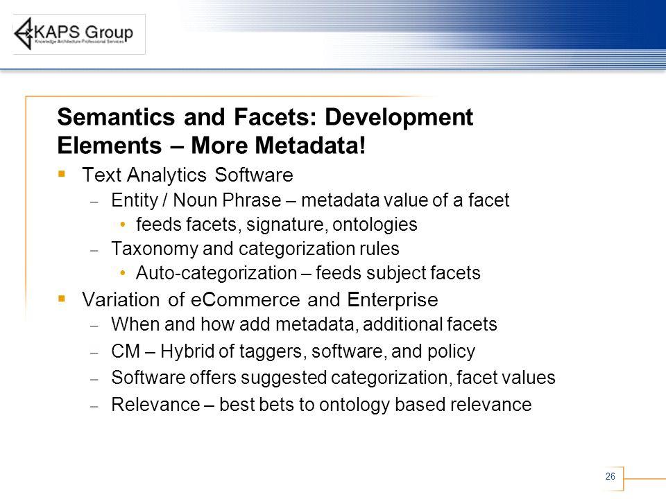 26 Semantics and Facets: Development Elements – More Metadata.