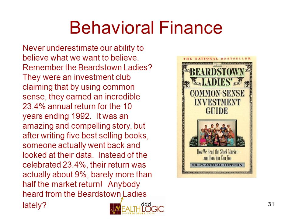 ddd31 Behavioral Finance Never underestimate our ability to believe what we want to believe.