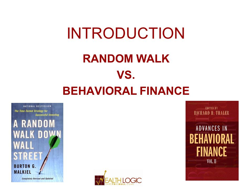 INTRODUCTION RANDOM WALK VS. BEHAVIORAL FINANCE
