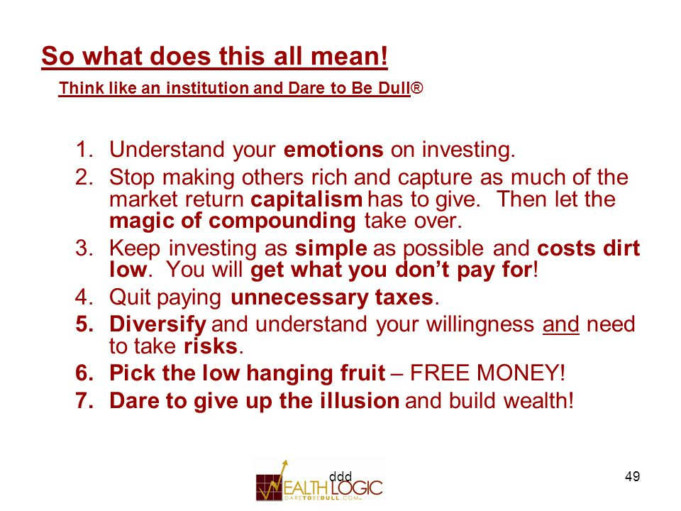 ddd49 Think like an institution and Dare to Be Dull® So what does this all mean.