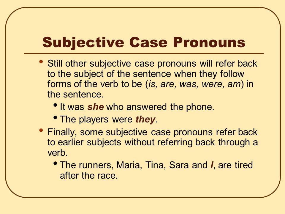 Four Formulas subject pronouns = I, we, who, you, he, she, it, they object pronouns = me, us, whom, you, him, her, it, them Subject pronoun + verb You won the race Verb + object pronoun Leticia found him in the park.