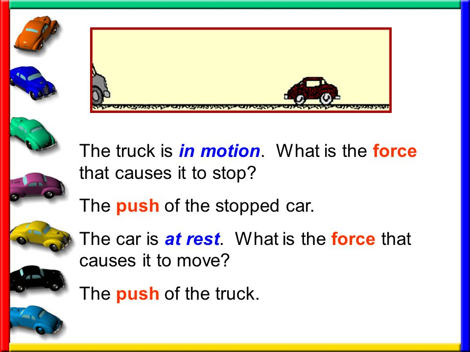 The truck is in motion.What is the force that causes it to stop.