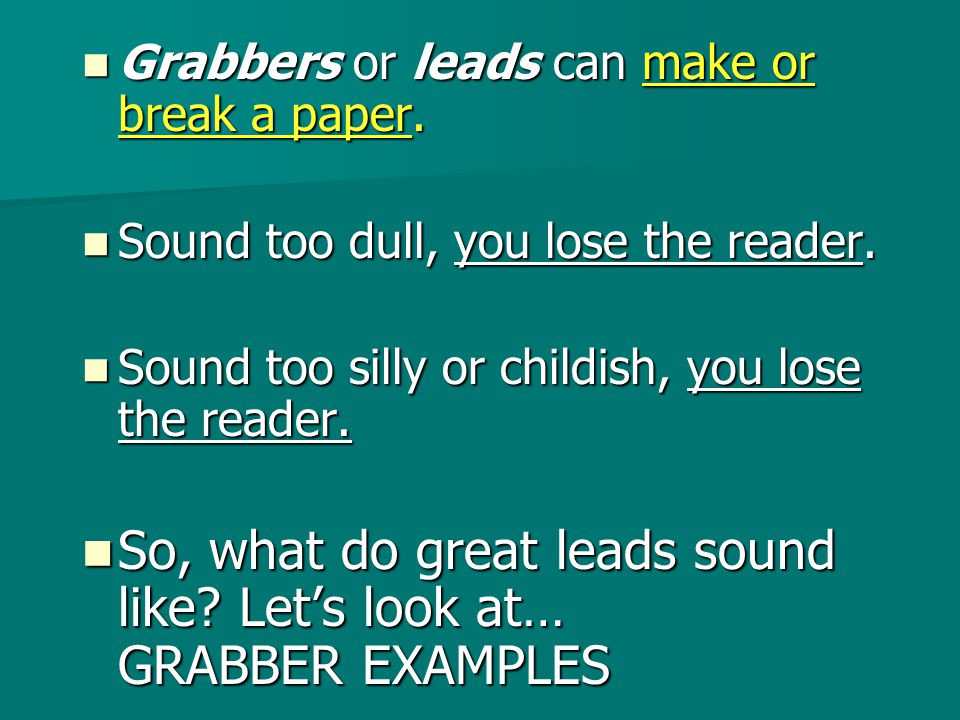 Grabbers or leads can make or break a paper.Grabbers or leads can make or break a paper.
