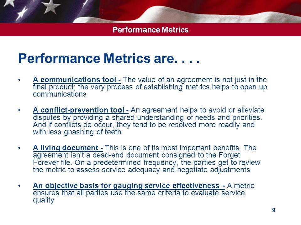 Performance Metrics 9 Performance Metrics are....
