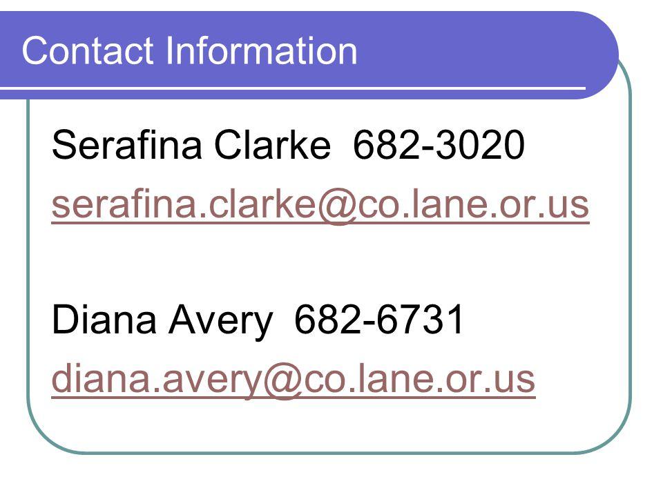 Contact Information Serafina Clarke 682-3020 serafina.clarke@co.lane.or.us Diana Avery 682-6731 diana.avery@co.lane.or.us