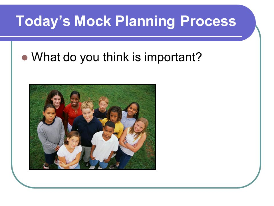 Today's Mock Planning Process What do you think is important?