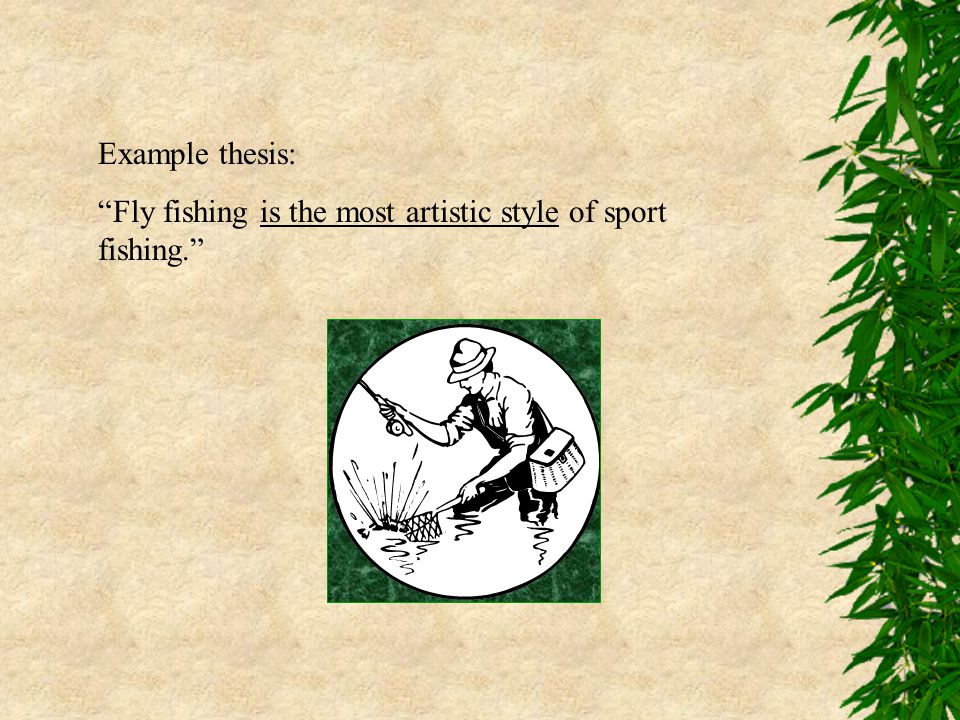 "Example thesis: ""Fly fishing is the most artistic style of sport fishing."""