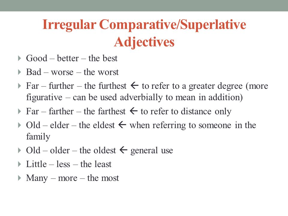 Irregular Comparative/Superlative Adjectives  Good – better – the best  Bad – worse – the worst  Far – further – the furthest  to refer to a great