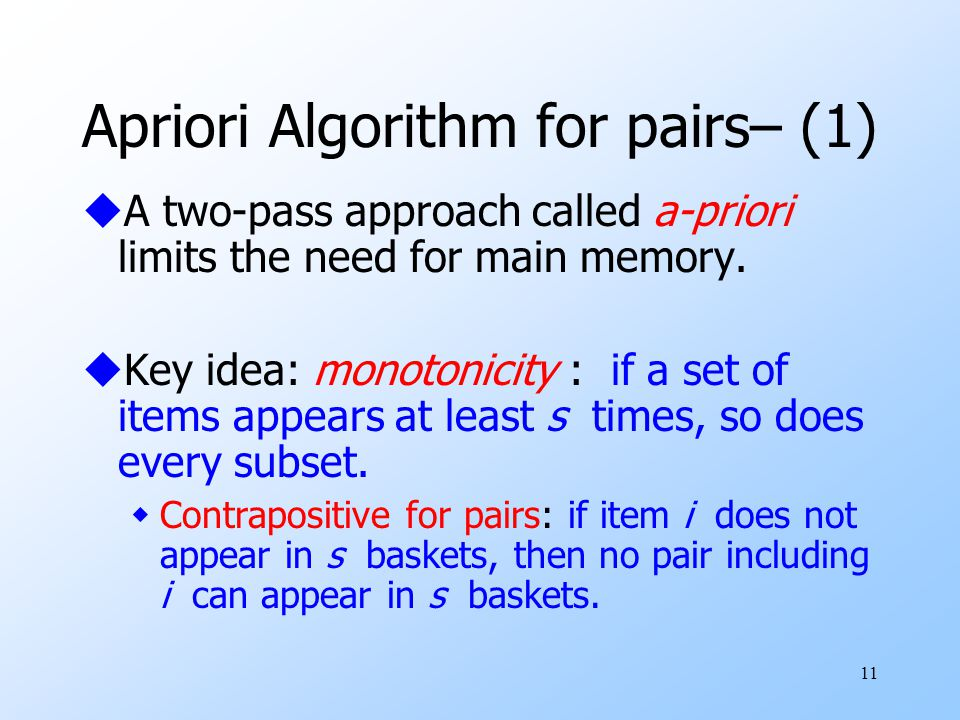11 Apriori Algorithm for pairs– (1) uA two-pass approach called a-priori limits the need for main memory.