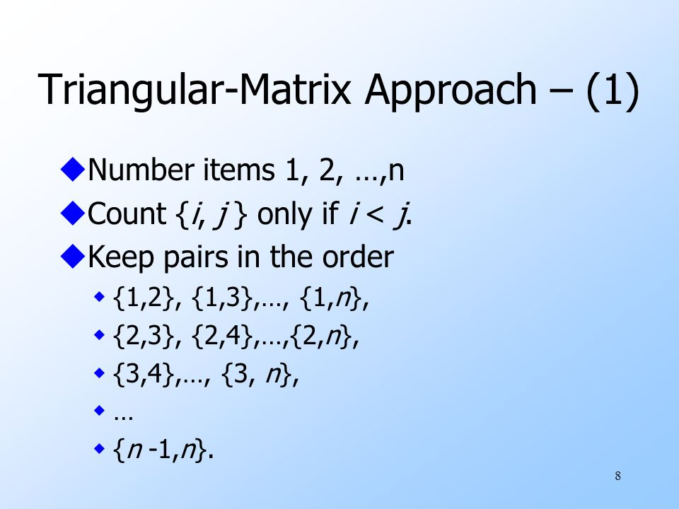 9 Triangular-Matrix Approach – (2) uLet n be the number of items.