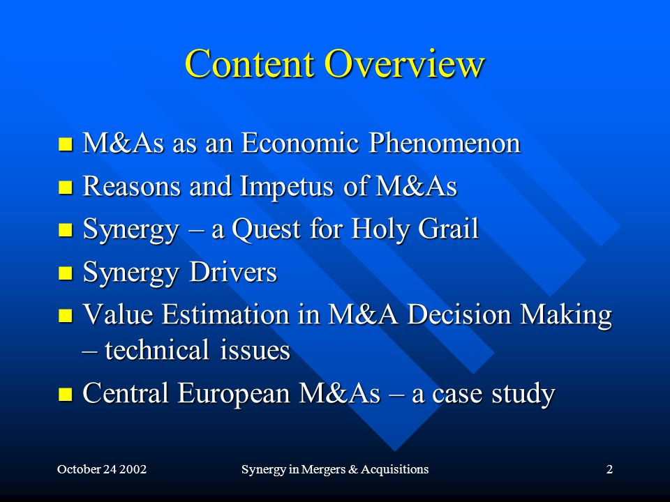 October 24 2002Synergy in Mergers & Acquisitions33 Cornerstones of Synergy Strategy: financing, revenue enhancement Operations: joint contracts acquiring, cross-referencing joint PPE acquiring Systems:core problem – to support the above pillars management lines, ICT systems Culture:enabled by cultural affinity and preceging co-op.