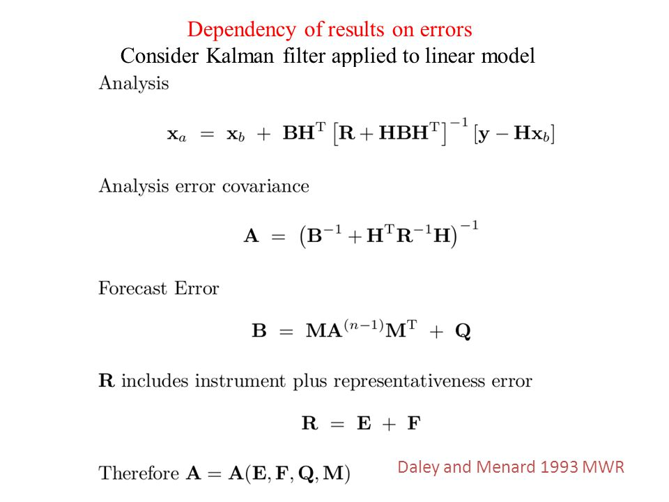 Dependency of results on errors Consider Kalman filter applied to linear model Daley and Menard 1993 MWR