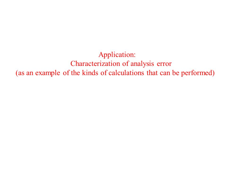 Application: Characterization of analysis error (as an example of the kinds of calculations that can be performed)