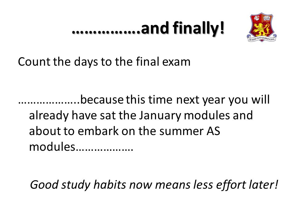 …………….and finally! Count the days to the final exam ………………..because this time next year you will already have sat the January modules and about to emb