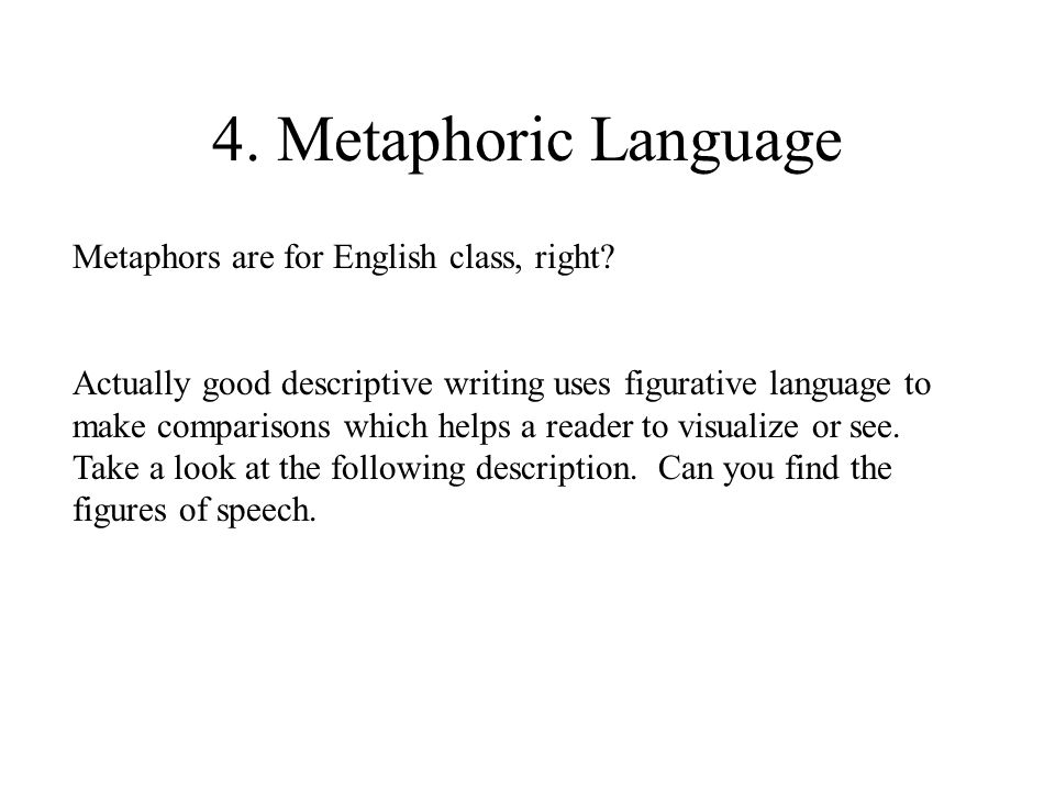 4. Metaphoric Language Metaphors are for English class, right.