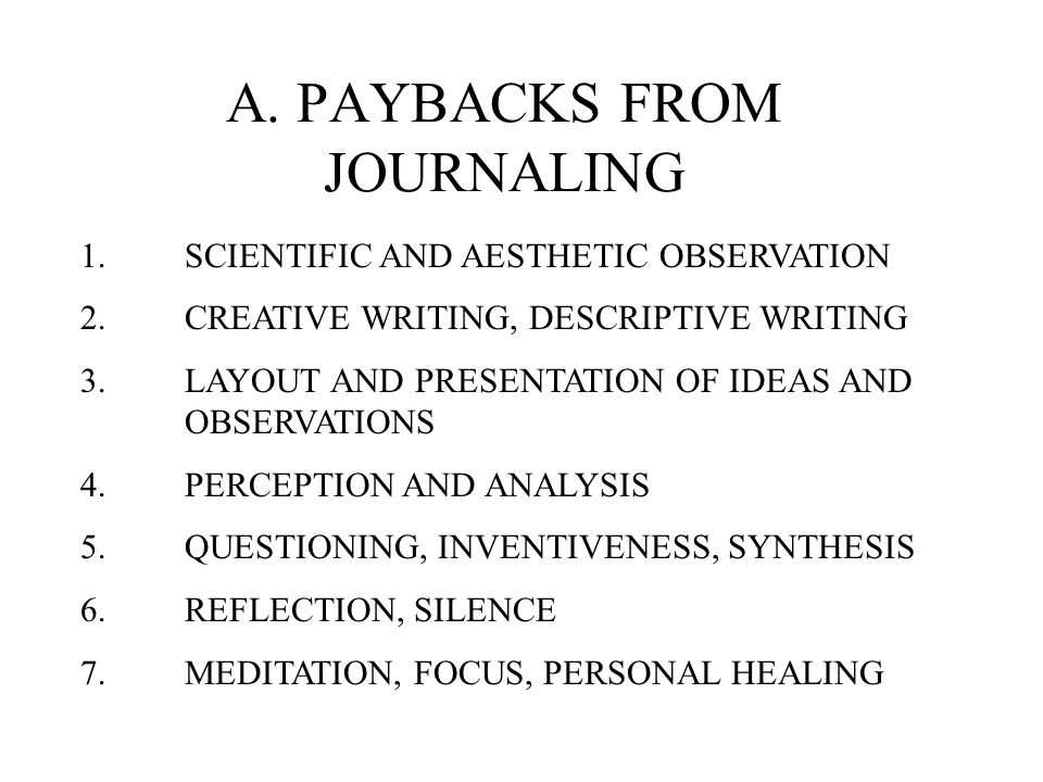 A. PAYBACKS FROM JOURNALING 1. SCIENTIFIC AND AESTHETIC OBSERVATION 2.