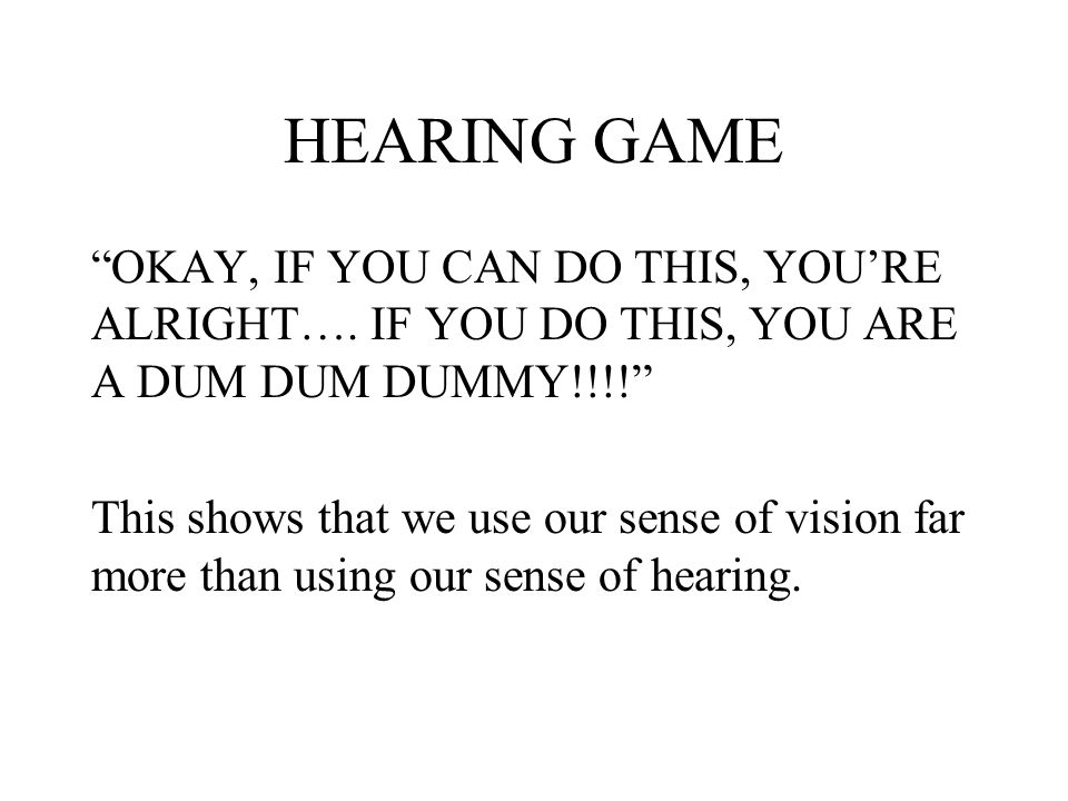 HEARING GAME OKAY, IF YOU CAN DO THIS, YOU'RE ALRIGHT….