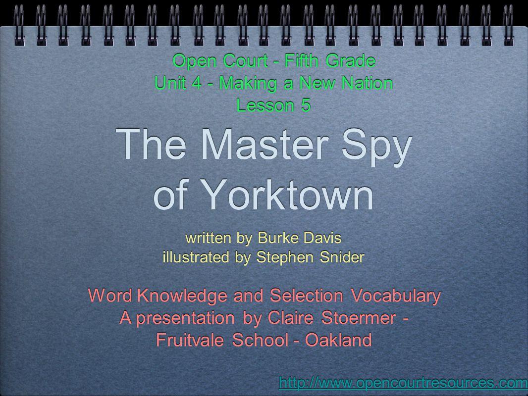 The Master Spy of Yorktown written by Burke Davis illustrated by Stephen Snider written by Burke Davis illustrated by Stephen Snider Open Court - Fift