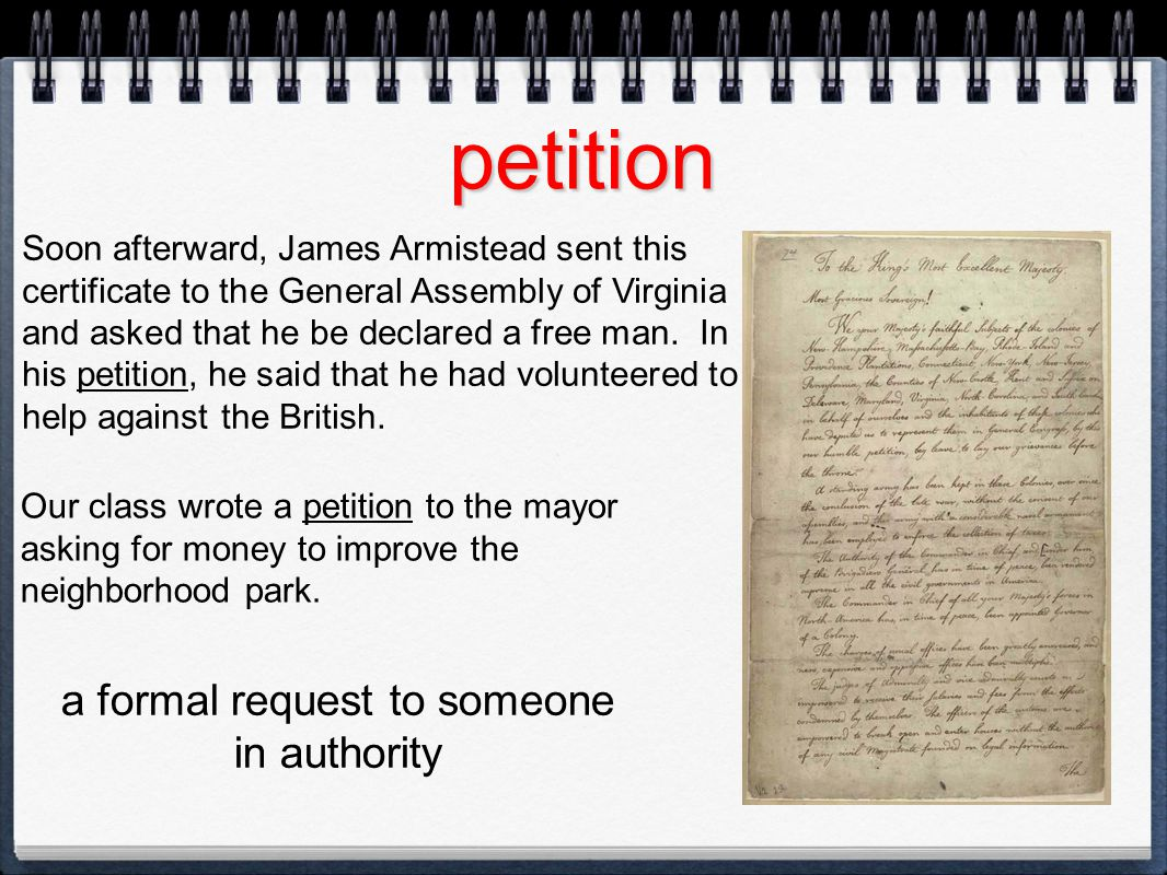 petition Soon afterward, James Armistead sent this certificate to the General Assembly of Virginia and asked that he be declared a free man. In his pe