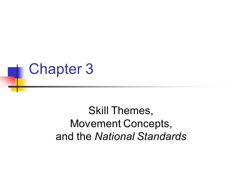 Chapter 3 Skill Themes, Movement Concepts, and the National Standards