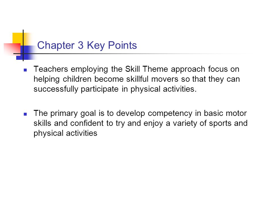 Chapter 3 Key Points Teachers employing the Skill Theme approach focus on helping children become skillful movers so that they can successfully partic