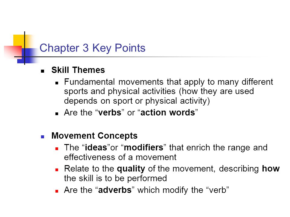 Chapter 3 Key Points Skill Themes Fundamental movements that apply to many different sports and physical activities (how they are used depends on spor