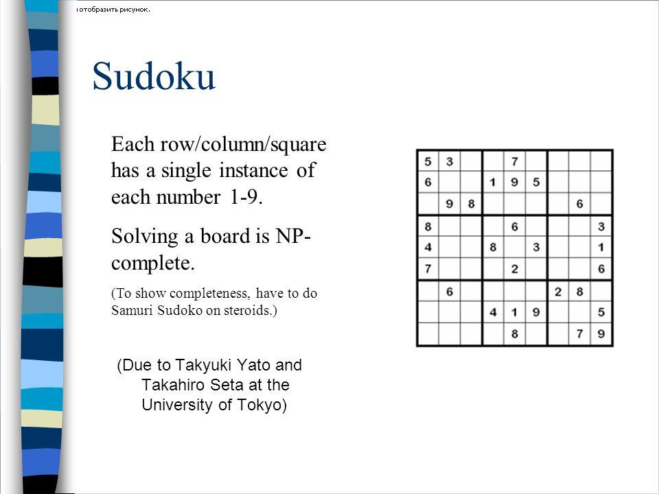 Sudoku (Due to Takyuki Yato and Takahiro Seta at the University of Tokyo) Each row/column/square has a single instance of each number 1-9.