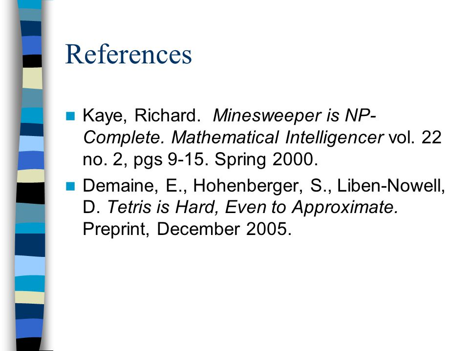 References Kaye, Richard. Minesweeper is NP- Complete.