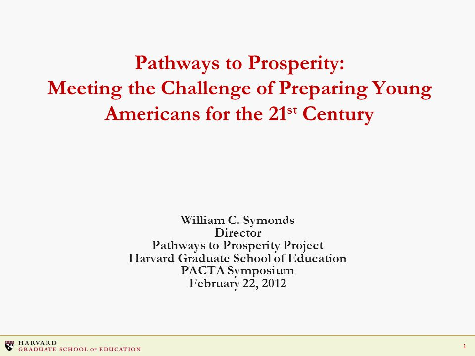1 Pathways to Prosperity: Meeting the Challenge of Preparing Young Americans for the 21 st Century William C.