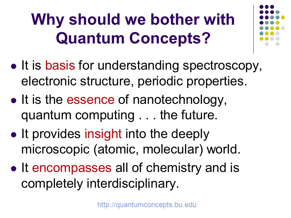 http://quantumconcepts.bu.edu Why should we bother with Quantum Concepts.