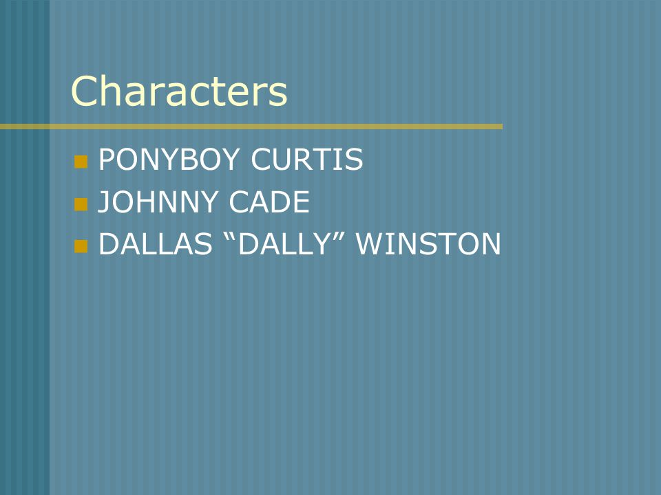 Characters PONYBOY CURTIS JOHNNY CADE DALLAS DALLY WINSTON