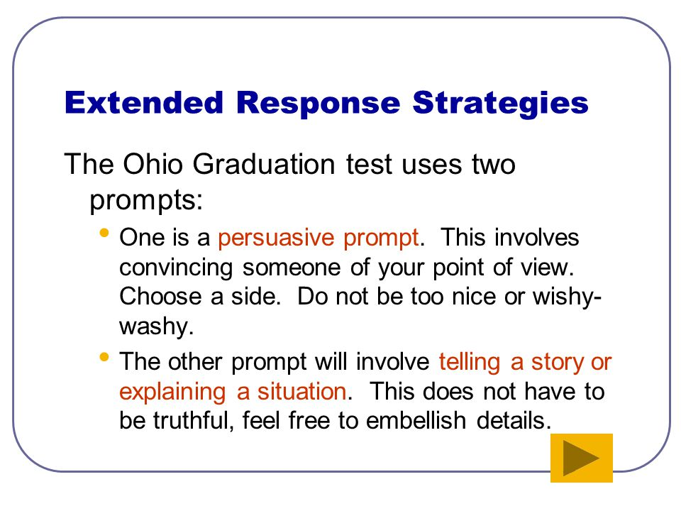 Focus your attention on the Extended Response. You can get the multiple choice answers wrong and still pass. Go right to the extended response. Focus